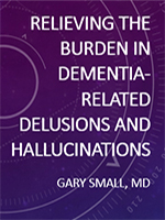 Managing the Burden of Dementia-Related Delusions and Hallucinations