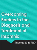 Overcoming Barriers to the Diagnosis and Treatment of Insomnia