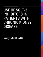 Hot Topics 2021: Use of SLGT-2 Inhibitors in Patients with Chronic Kidney Disease
