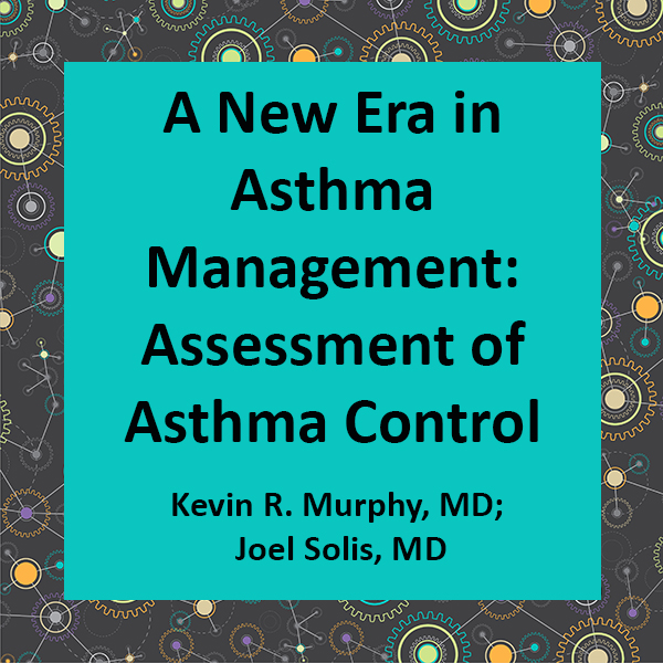 A New Era in Asthma Management: Assessment of Asthma Control