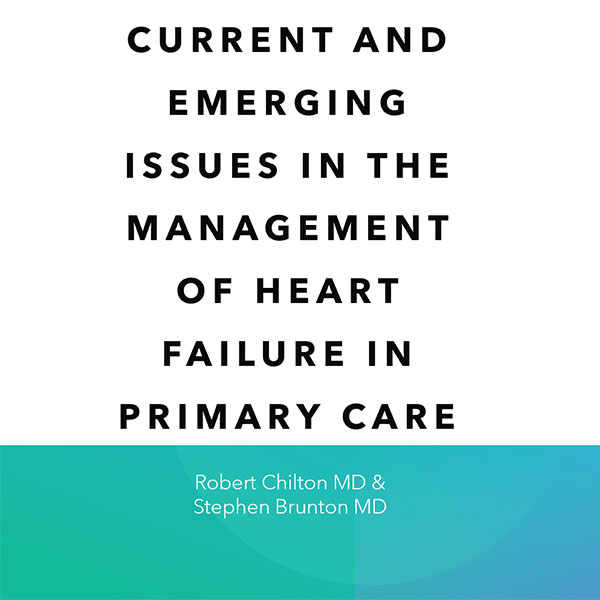 Current and Emerging Issues in the Management of Heart Failure in Primary Care